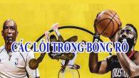 Các lỗi trong bóng rổ thường gặp phải mà bạn nên biết