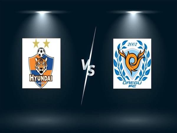 Nhận định trận đấu Ulsan Hyundai vs Daegu (17h00 ngày 4/8)